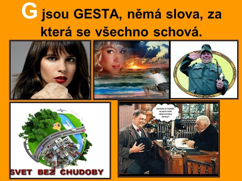 G jsou GESTA, němá slova, za která se všechno schová.