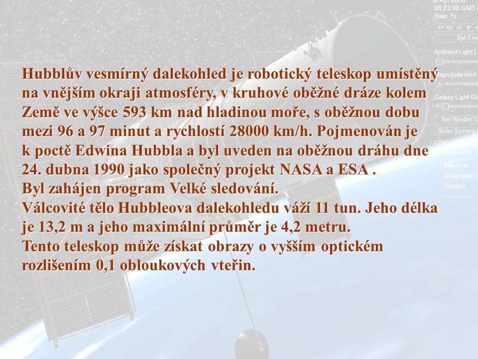 Hubblův vesmírný dalekohled je robotický teleskop umístěný na vnějším okraji atmosféry, v kruhové oběžné dráze kolem Země ve výšce 593 km nad hladinou moře, s oběžnou dobu mezi 96 a 97 minut a rychlostí 28000 km/h. Pojmenován je