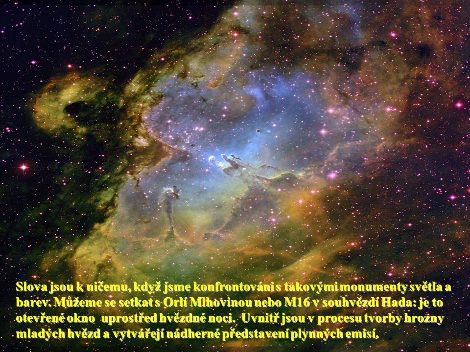 Slova jsou k ničemu, když jsme konfrontováni s takovými monumenty světla a barev. Můžeme se setkat s Orlí Mlhovinou nebo M16 v souhvězdí Hada: je to