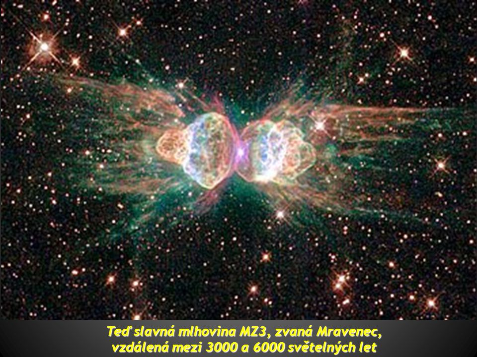 Teď slavná mlhovina MZ3, zvaná Mravenec,