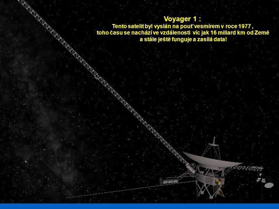 Voyager 1 : Tento satelit byl vyslán na pouť vesmírem v roce 1977 ,