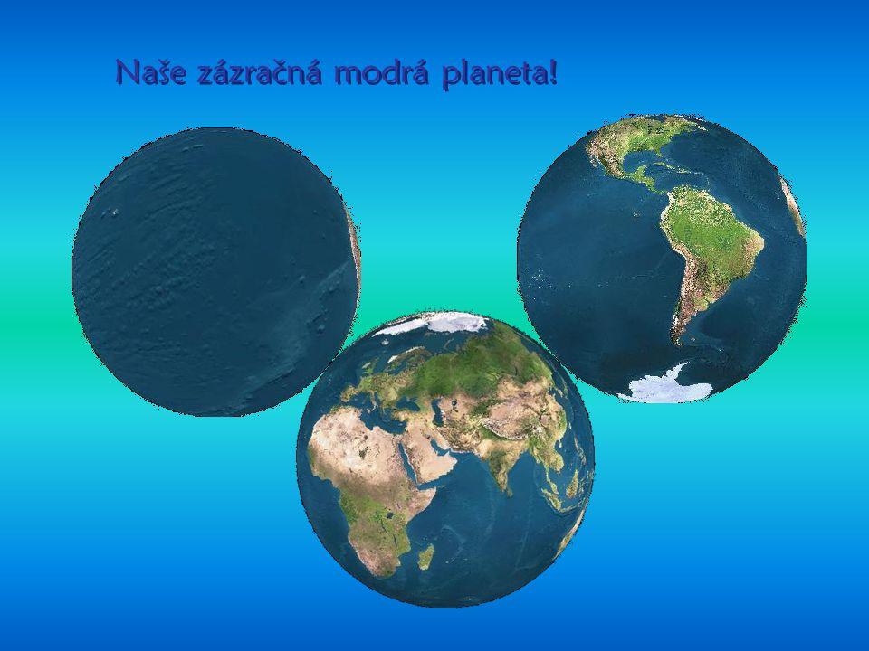 Naše zázračná modrá planeta!