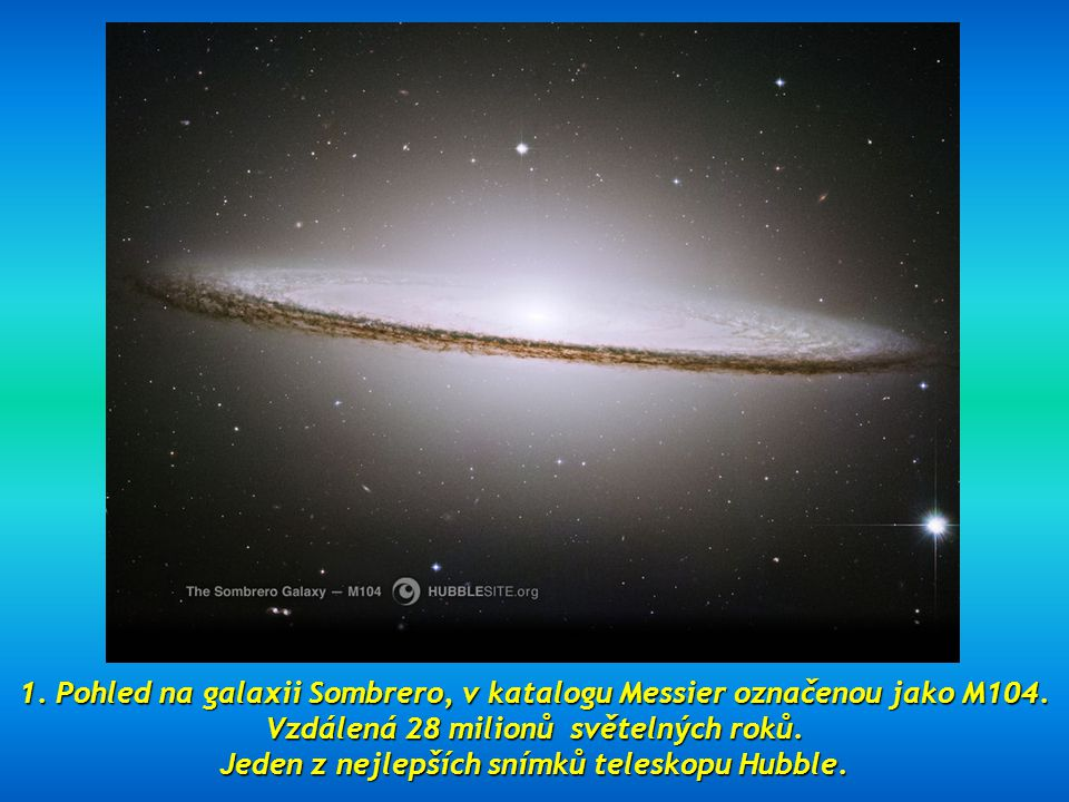 1. Pohled na galaxii Sombrero, v katalogu Messier označenou jako M104.