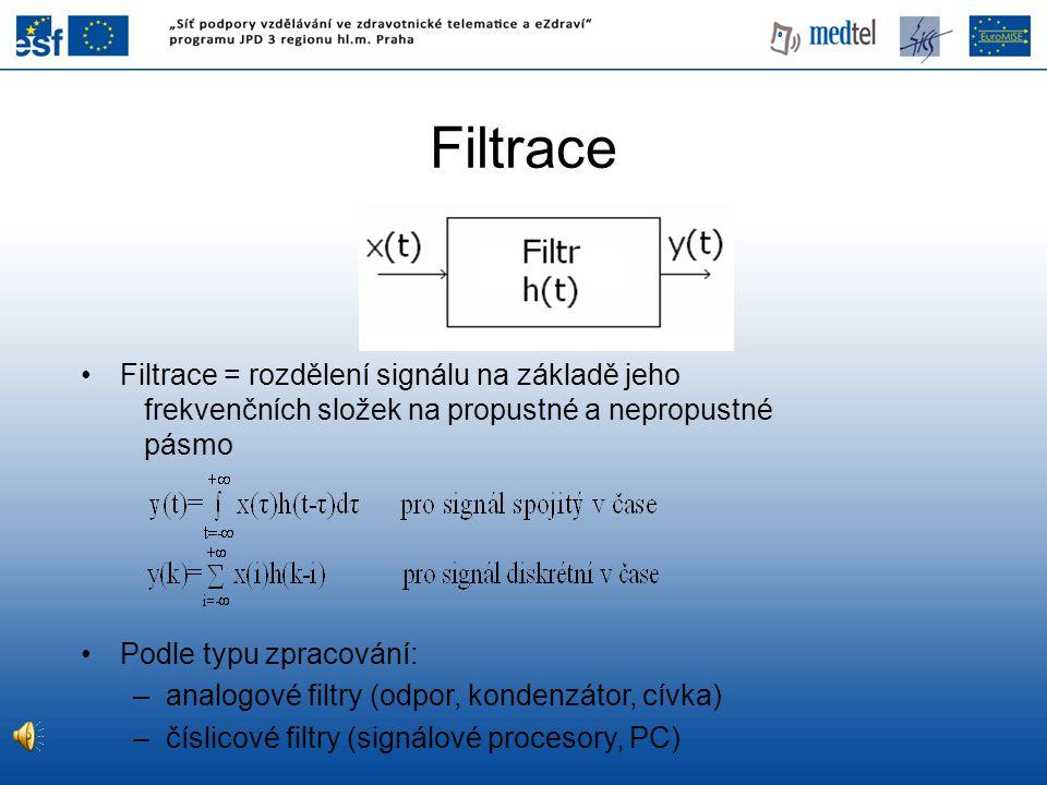 Filtrace Filtrace = rozdělení signálu na základě jeho frekvenčních složek na propustné a nepropustné pásmo.