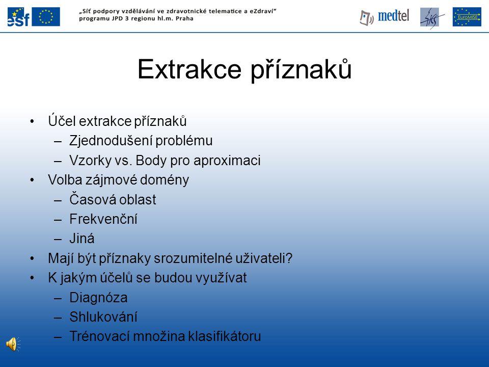 Extrakce příznaků Účel extrakce příznaků Zjednodušení problému