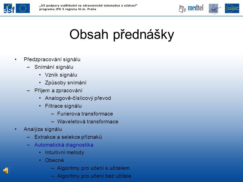 Obsah přednášky Předzpracování signálu Snímání signálu Vznik signálu