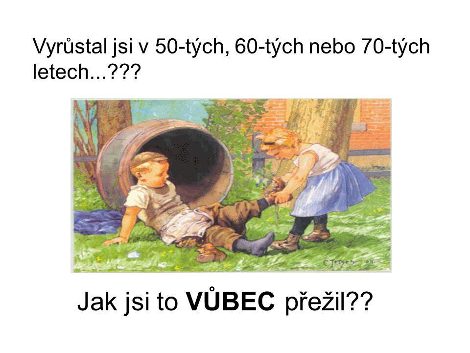 Vyrůstal jsi v 50-tých, 60-tých nebo 70-tých letech...