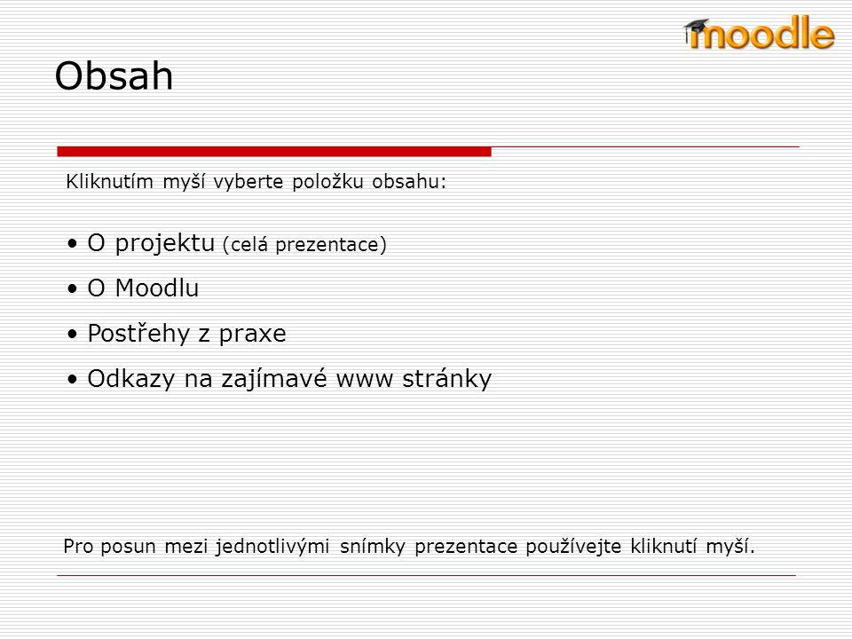 Obsah O projektu (celá prezentace) O Moodlu Postřehy z praxe