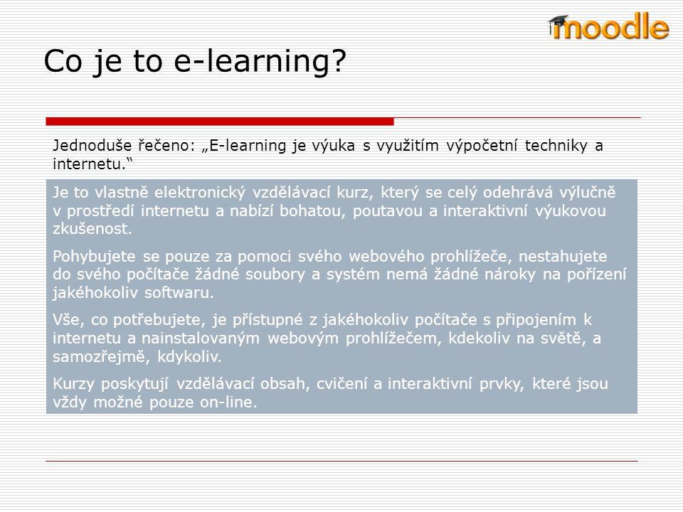 """Co je to e-learning Jednoduše řečeno: """"E-learning je výuka s využitím výpočetní techniky a internetu."""