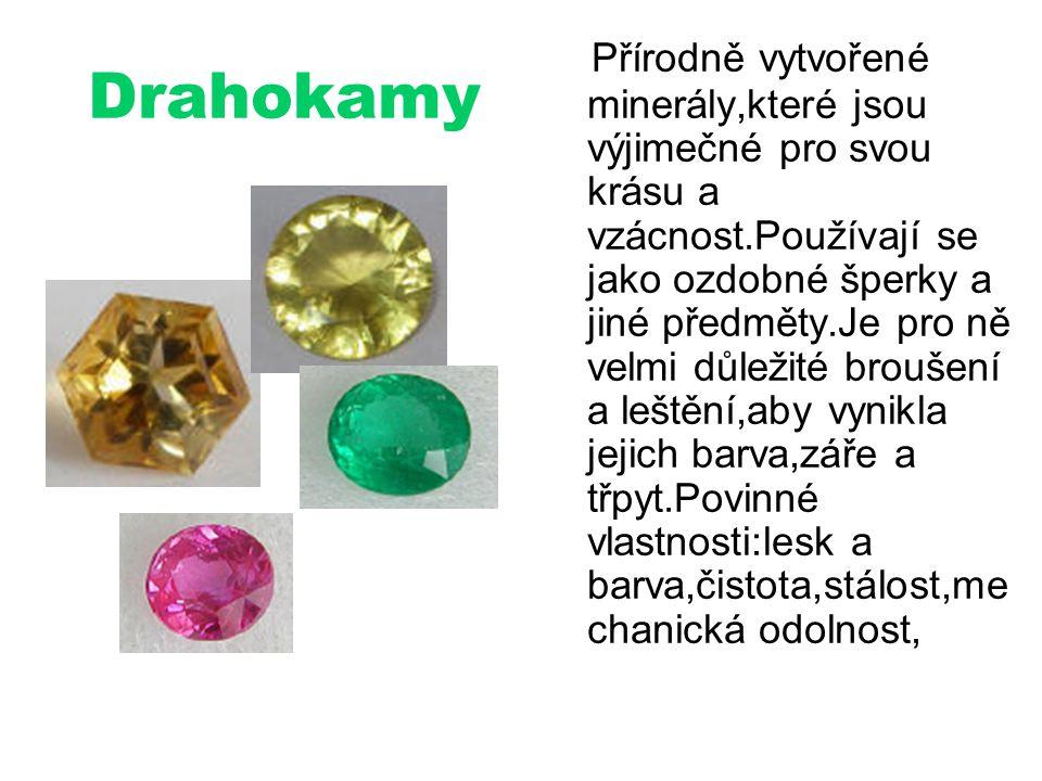 Přírodně vytvořené minerály,které jsou výjimečné pro svou krásu a vzácnost.Používají se jako ozdobné šperky a jiné předměty.Je pro ně velmi důležité broušení a leštění,aby vynikla jejich barva,záře a třpyt.Povinné vlastnosti:lesk a barva,čistota,stálost,mechanická odolnost,