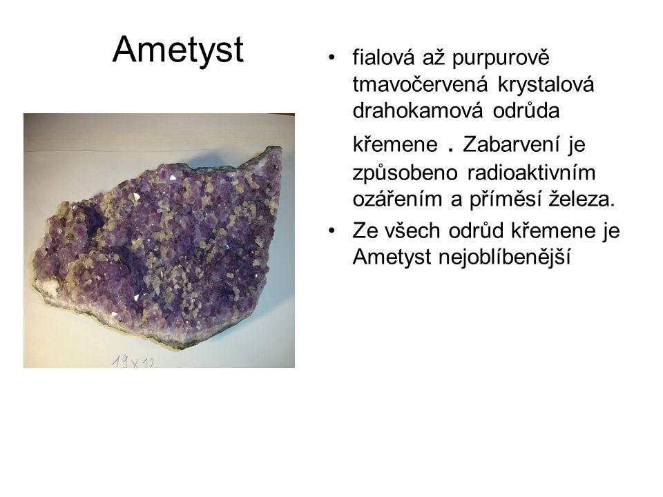 Ametyst fialová až purpurově tmavočervená krystalová drahokamová odrůda křemene . Zabarvení je způsobeno radioaktivním ozářením a příměsí železa.
