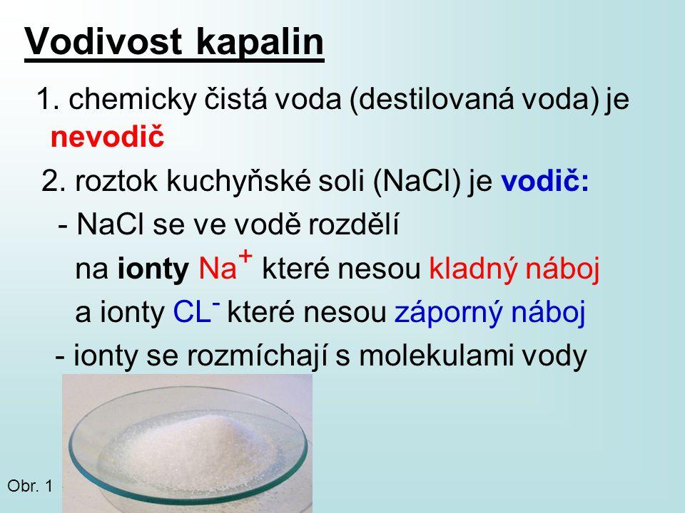 1. chemicky čistá voda (destilovaná voda) je nevodič