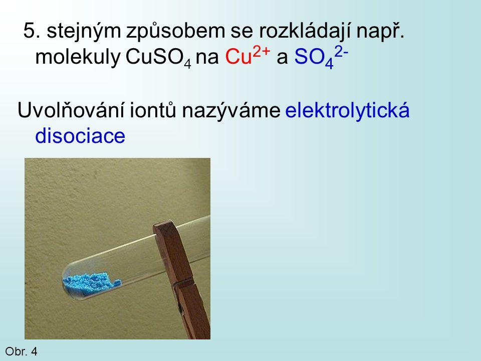 5. stejným způsobem se rozkládají např. molekuly CuSO4 na Cu2+ a SO42-