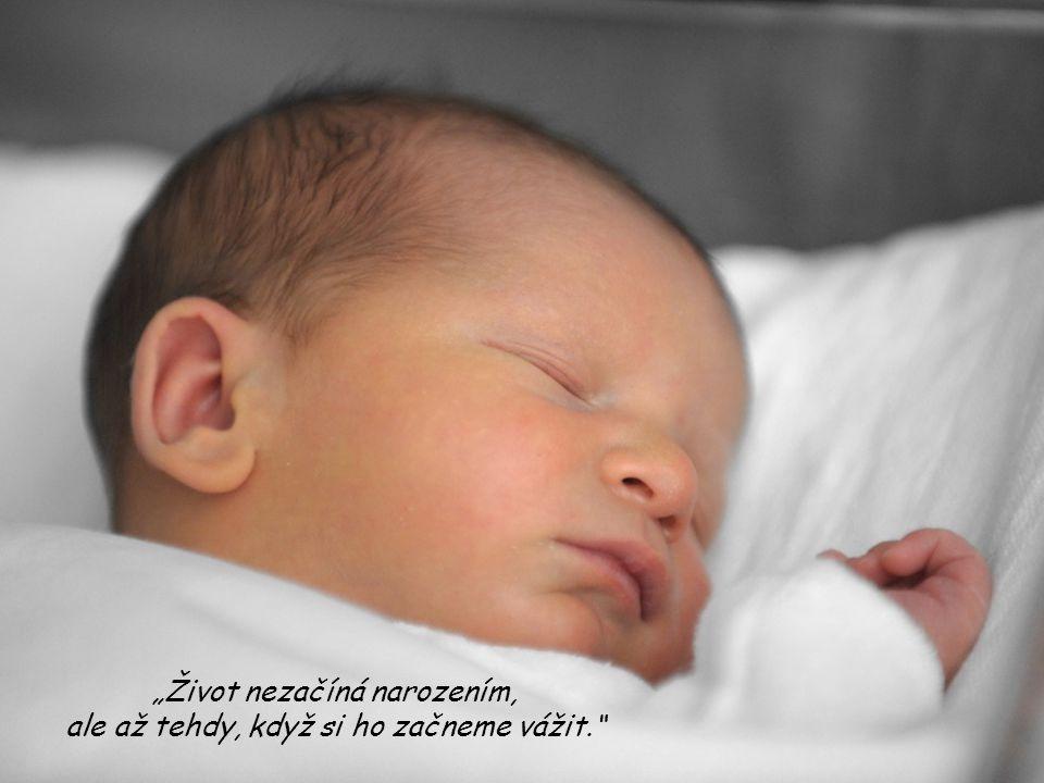 """""""Život nezačíná narozením, ale až tehdy, když si ho začneme vážit."""