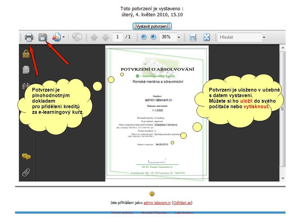 Potvrzení je plnohodnotným. dokladem. pro přidělení kreditů. za e-learningový kurz. Potvrzení je uloženo v učebně.