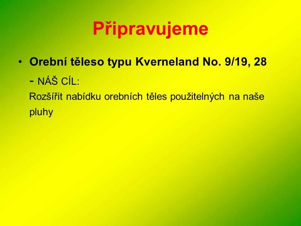 Připravujeme - NÁŠ CÍL: Orební těleso typu Kverneland No. 9/19, 28