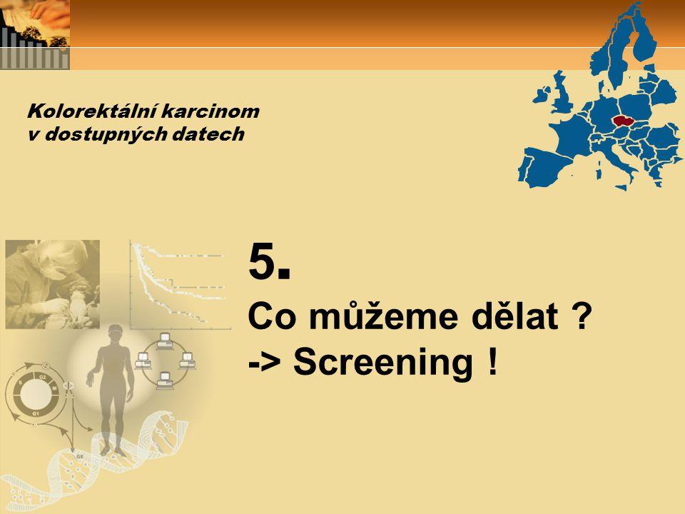 5. Co můžeme dělat -> Screening ! Kolorektální karcinom