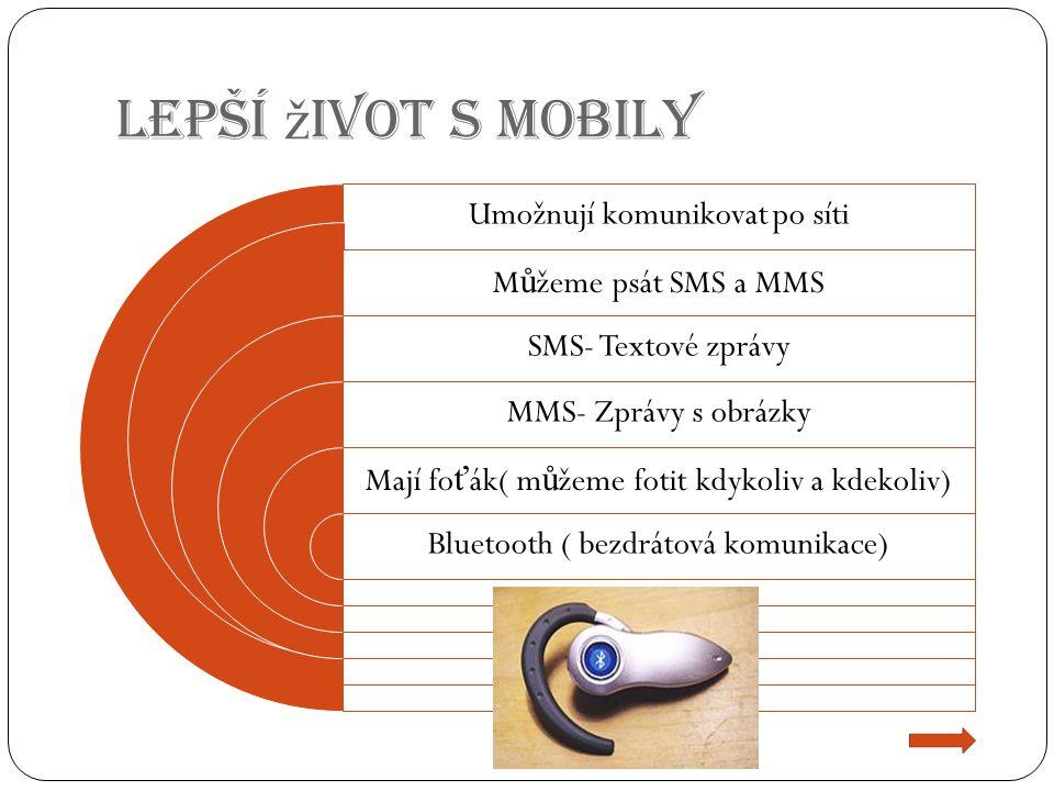 Lepší život s Mobily Umožnují komunikovat po síti