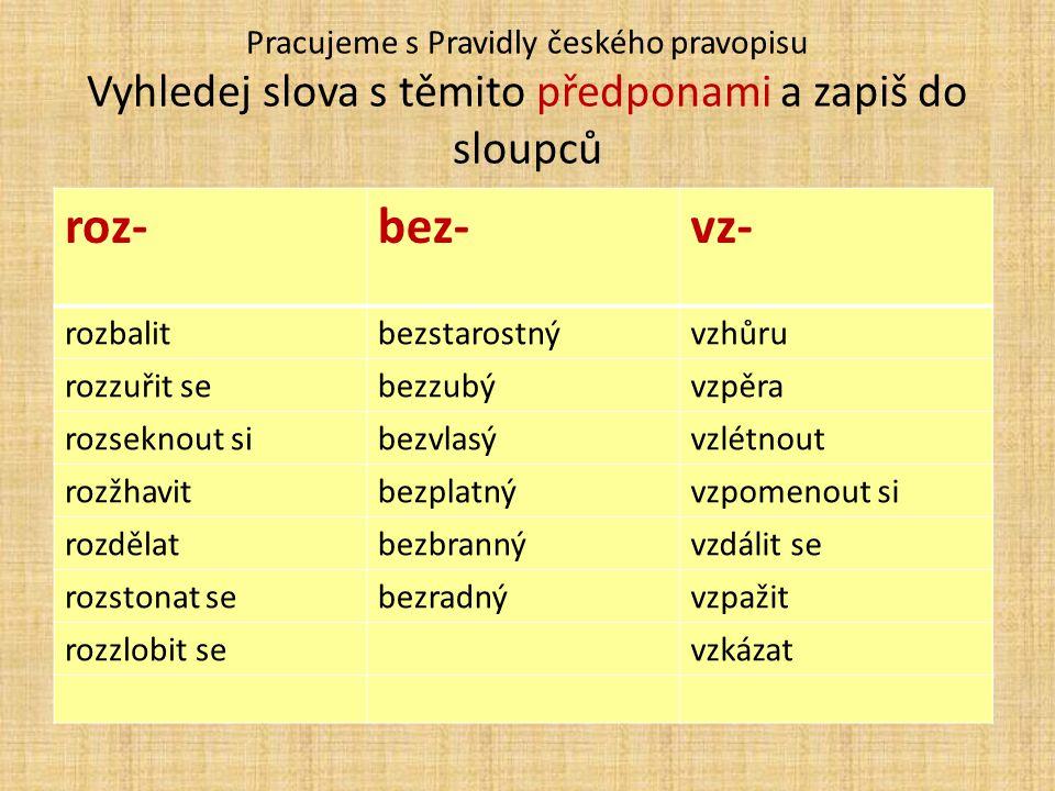 Pracujeme s Pravidly českého pravopisu Vyhledej slova s těmito předponami a zapiš do sloupců