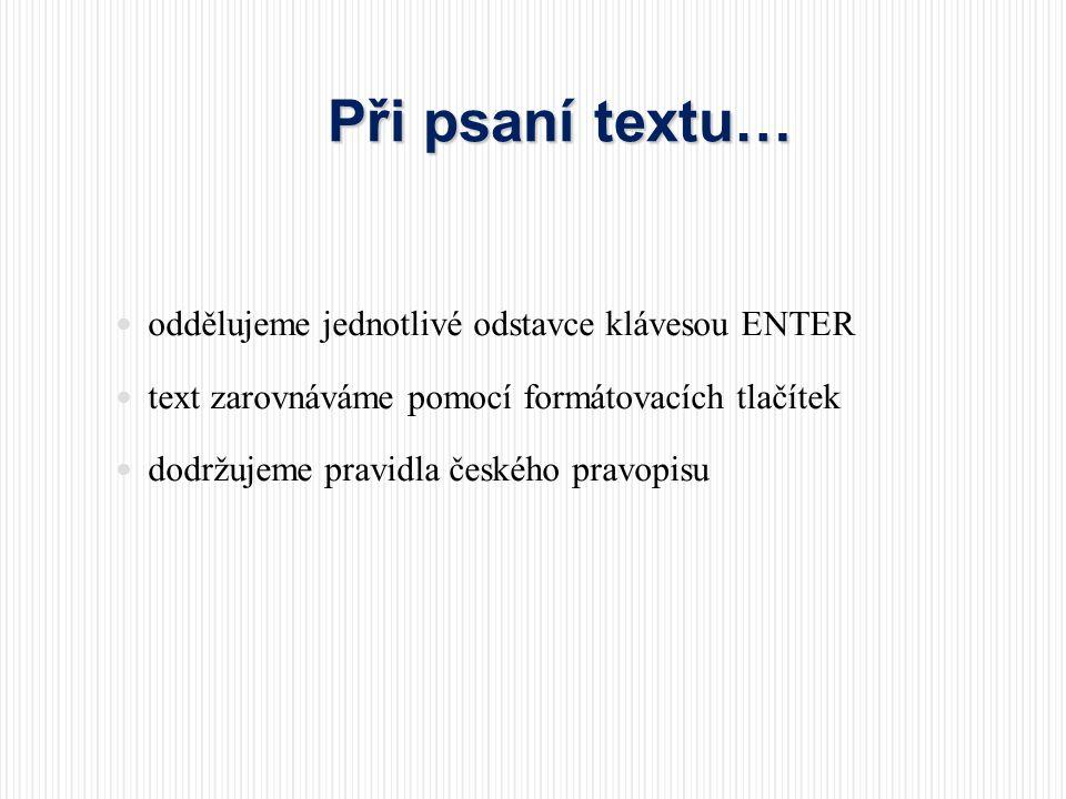 Při psaní textu… oddělujeme jednotlivé odstavce klávesou ENTER
