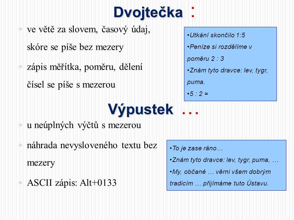 Dvojtečka : ve větě za slovem, časový údaj, skóre se píše bez mezery. zápis měřítka, poměru, dělení čísel se píše s mezerou.