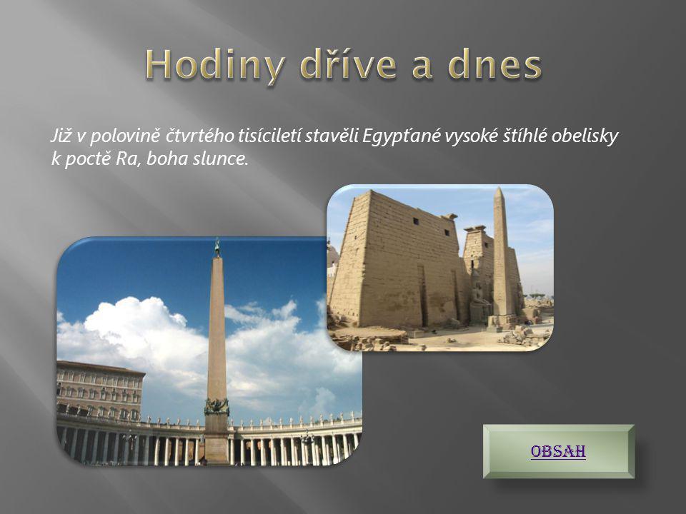 Hodiny dříve a dnes Již v polovině čtvrtého tisíciletí stavěli Egypťané vysoké štíhlé obelisky k poctě Ra, boha slunce.