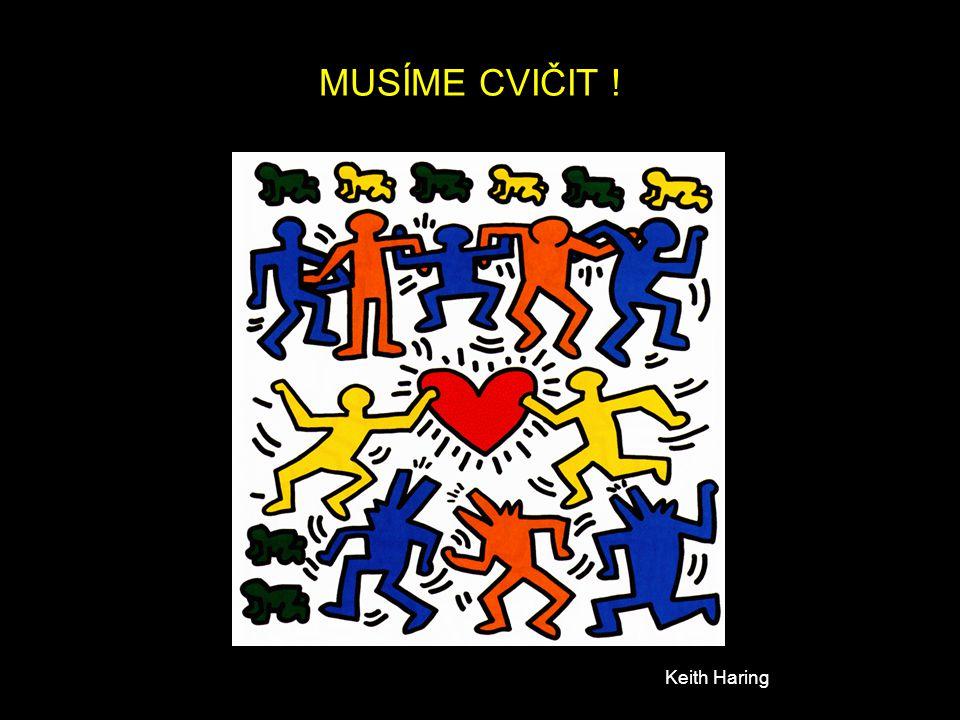 MUSÍME CVIČIT ! Keith Haring