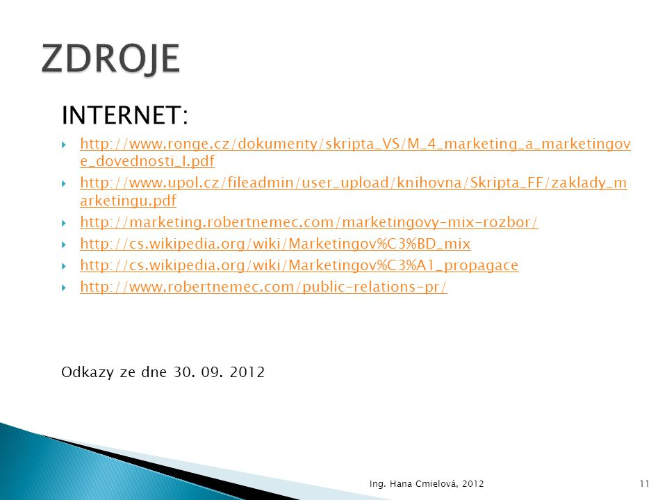ZDROJE INTERNET: http://www.ronge.cz/dokumenty/skripta_VS/M_4_marketing_a_marketingov e_dovednosti_I.pdf.