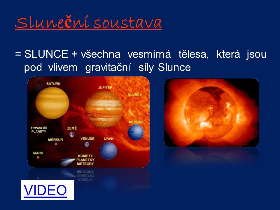 Sluneční soustava VIDEO = SLUNCE + všechna vesmírná tělesa, která jsou