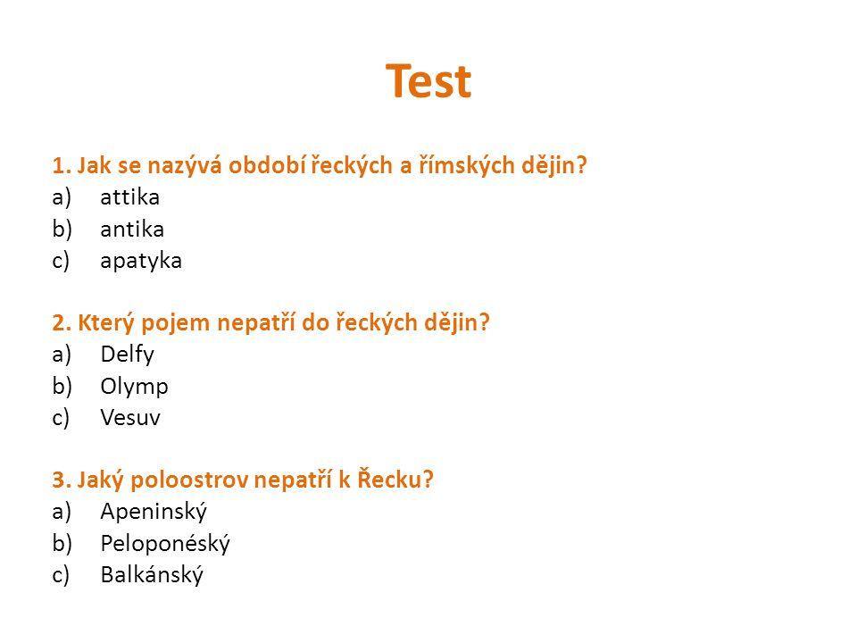 Test 1. Jak se nazývá období řeckých a římských dějin attika antika
