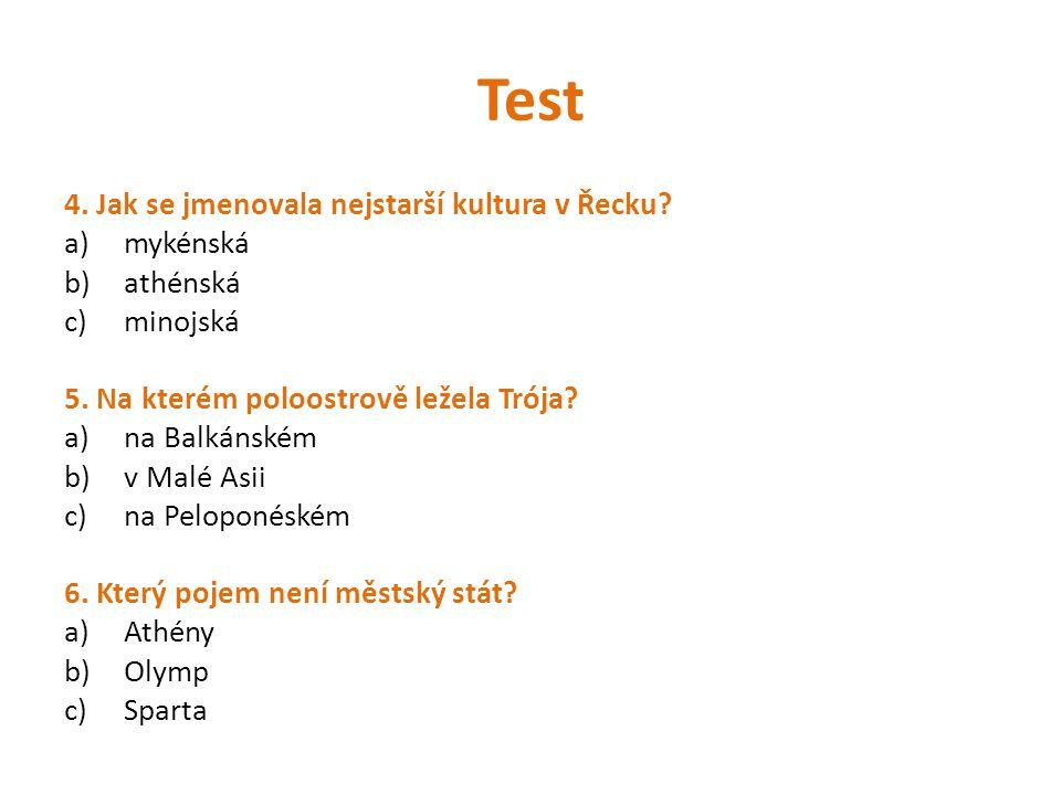 Test 4. Jak se jmenovala nejstarší kultura v Řecku mykénská athénská