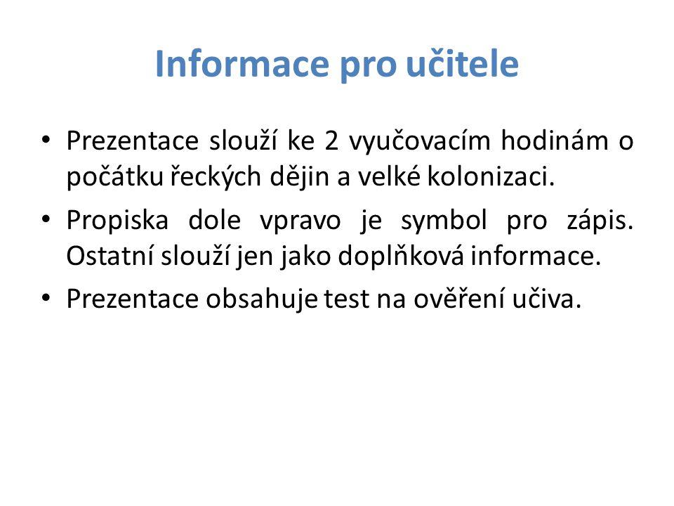 Informace pro učitele Prezentace slouží ke 2 vyučovacím hodinám o počátku řeckých dějin a velké kolonizaci.
