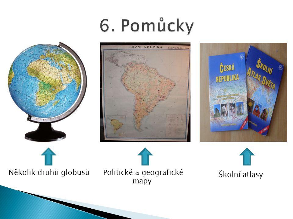6. Pomůcky Několik druhů globusů Politické a geografické mapy