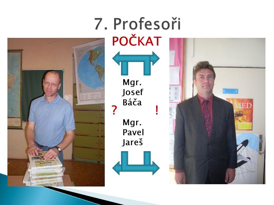 7. Profesoři POČKAT Mgr. Josef Báča Mgr. Pavel Jareš !