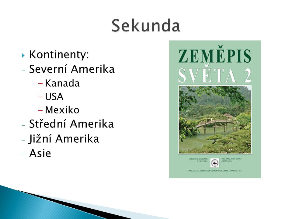 Sekunda Kontinenty: Severní Amerika Střední Amerika Jižní Amerika Asie