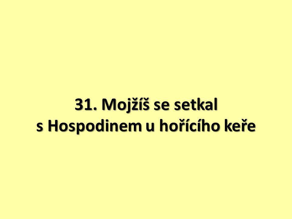 31. Mojžíš se setkal s Hospodinem u hořícího keře