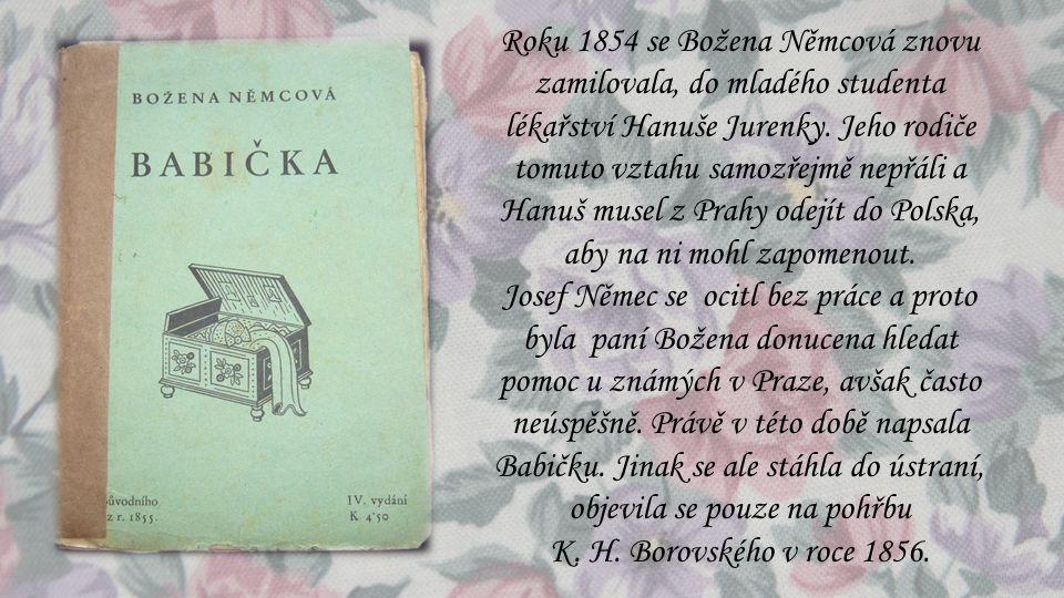 Roku 1854 se Božena Němcová znovu zamilovala, do mladého studenta lékařství Hanuše Jurenky. Jeho rodiče tomuto vztahu samozřejmě nepřáli a Hanuš musel z Prahy odejít do Polska, aby na ni mohl zapomenout.