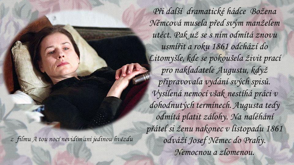 Při další dramatické hádce Božena Němcová musela před svým manželem utéct. Pak už se s ním odmítá znovu usmířit a roku 1861 odchází do Litomyšle, kde se pokoušela živit prací pro nakladatele Augustu, když připravovala vydání svých spisů.