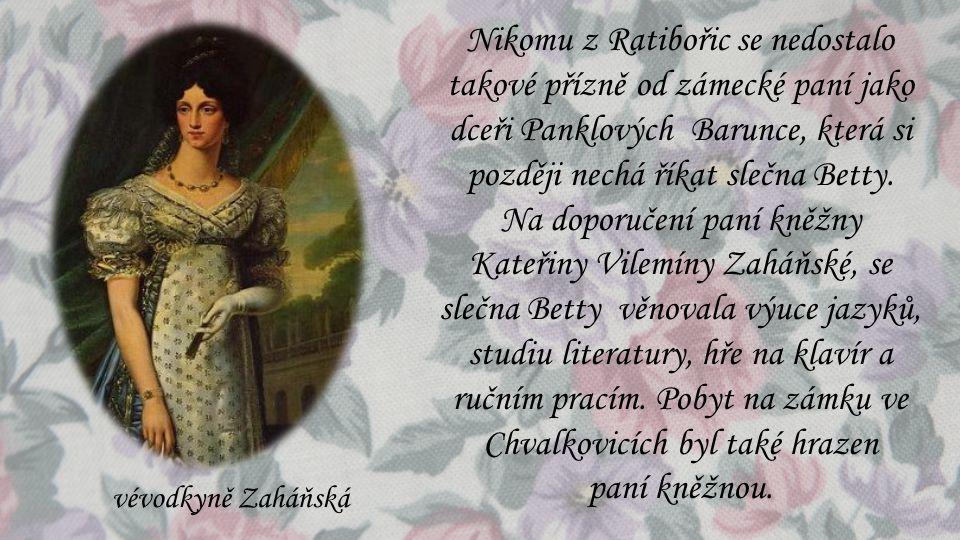 Nikomu z Ratibořic se nedostalo takové přízně od zámecké paní jako dceři Panklových Barunce, která si později nechá říkat slečna Betty.