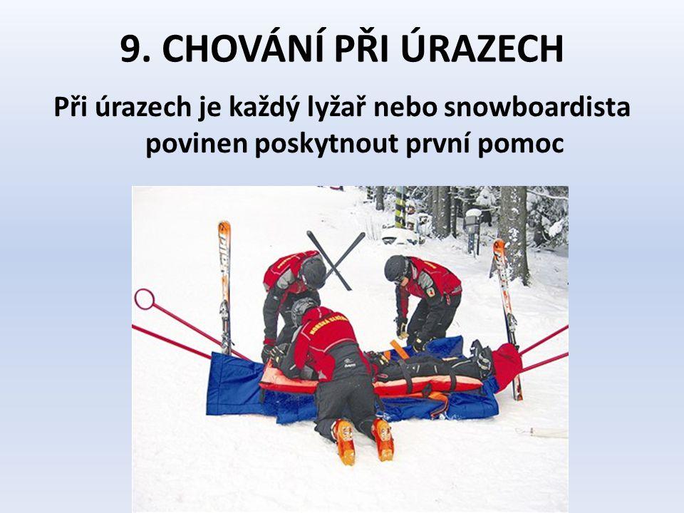 9. CHOVÁNÍ PŘI ÚRAZECH Při úrazech je každý lyžař nebo snowboardista povinen poskytnout první pomoc