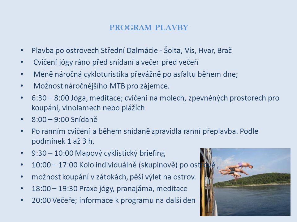 PROGRAM PLAVBY Plavba po ostrovech Střední Dalmácie - Šolta, Vis, Hvar, Brač. Cvičení jógy ráno před snídaní a večer před večeří.