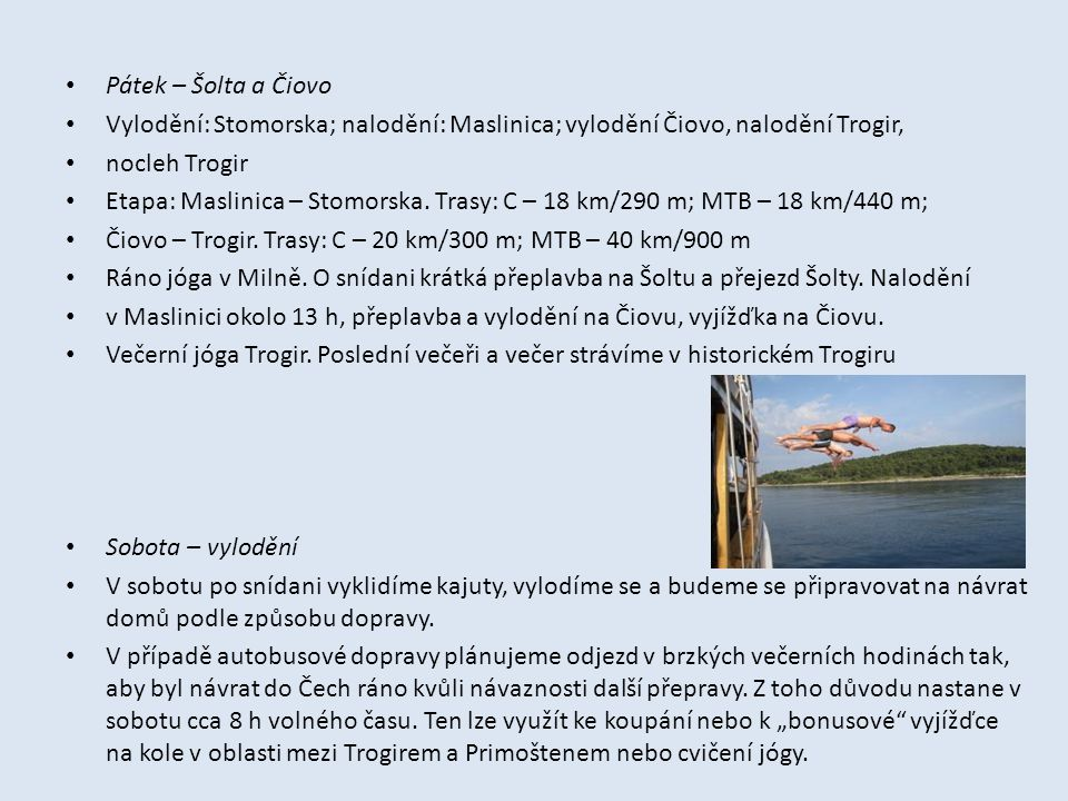 Pátek – Šolta a Čiovo Vylodění: Stomorska; nalodění: Maslinica; vylodění Čiovo, nalodění Trogir, nocleh Trogir.
