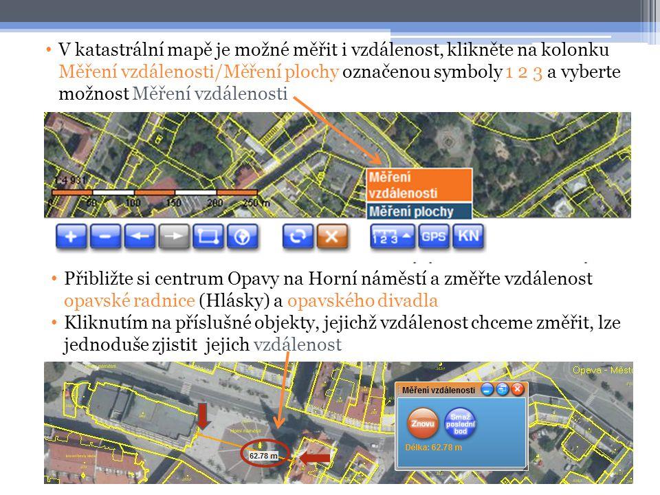 V katastrální mapě je možné měřit i vzdálenost, klikněte na kolonku Měření vzdálenosti/Měření plochy označenou symboly 1 2 3 a vyberte možnost Měření vzdálenosti