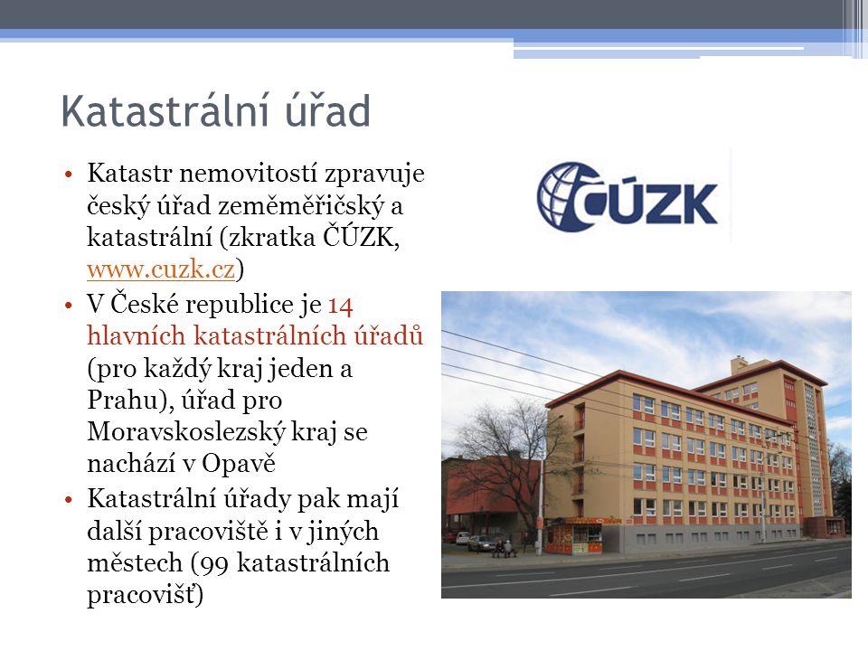 Katastrální úřad Katastr nemovitostí zpravuje český úřad zeměměřičský a katastrální (zkratka ČÚZK, www.cuzk.cz)