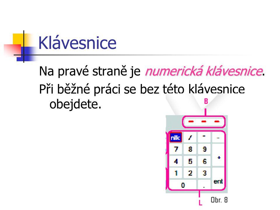 Klávesnice Na pravé straně je numerická klávesnice.