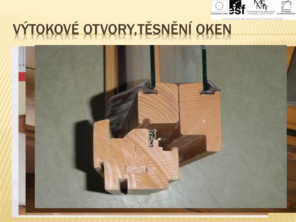 Výtokové otvory,těsnění oken