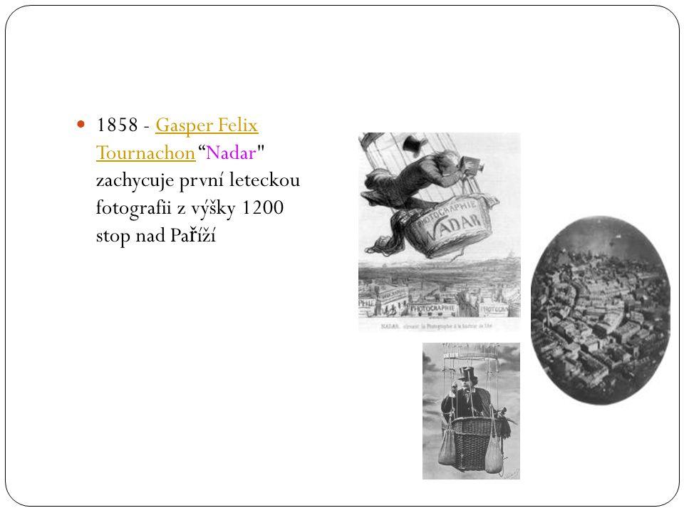 1858 - Gasper Felix Tournachon Nadar zachycuje první leteckou fotografii z výšky 1200 stop nad Paříží
