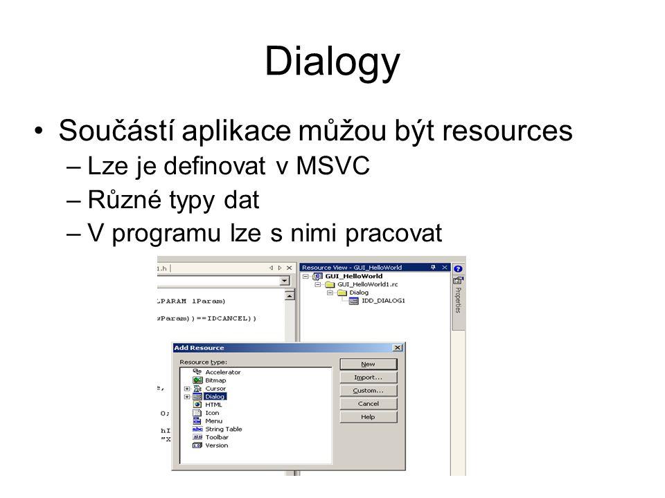 Dialogy Součástí aplikace můžou být resources Lze je definovat v MSVC