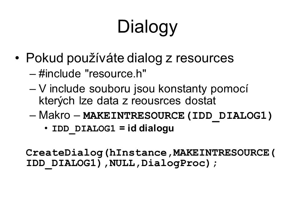 Dialogy Pokud používáte dialog z resources #include resource.h