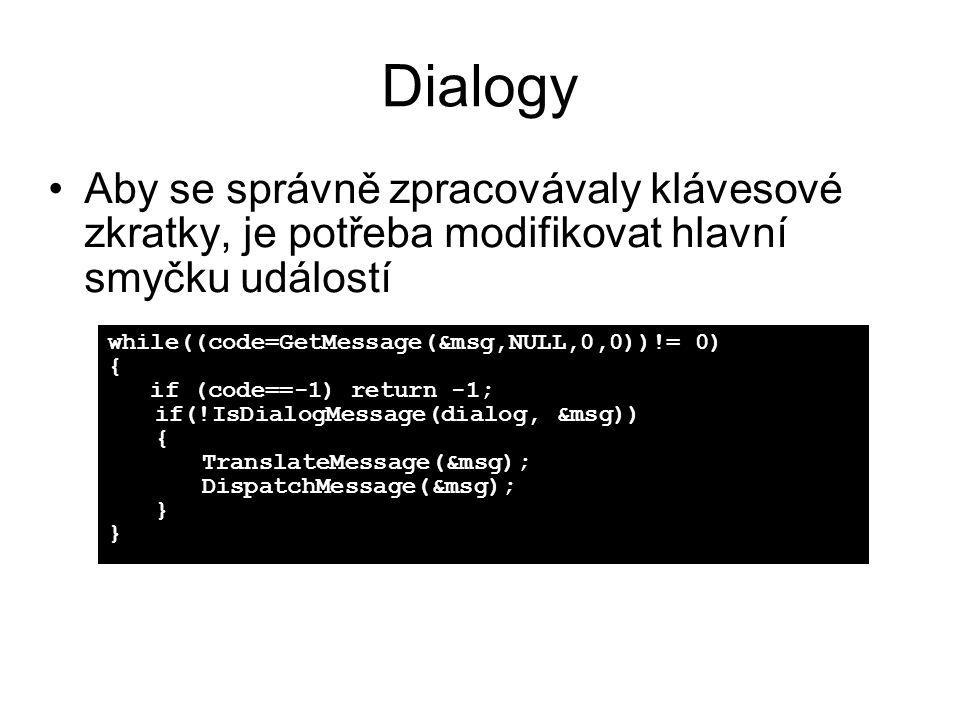 Dialogy Aby se správně zpracovávaly klávesové zkratky, je potřeba modifikovat hlavní smyčku událostí.
